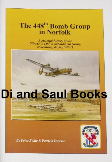 The 448th Bomb Groups in Norfolk, by Peter Bodle and Patricia Everson